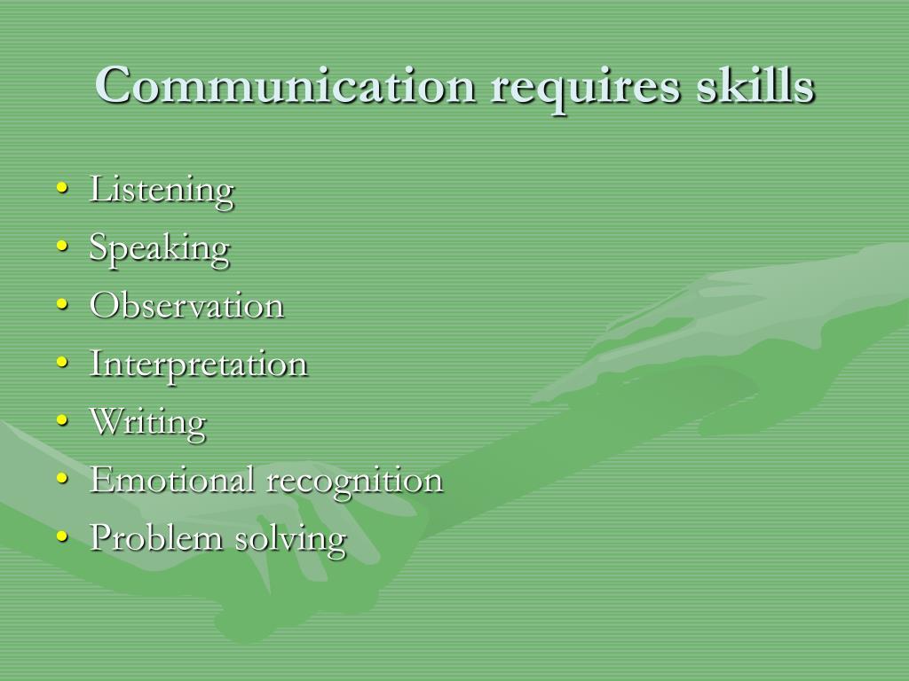 Communication requires skills