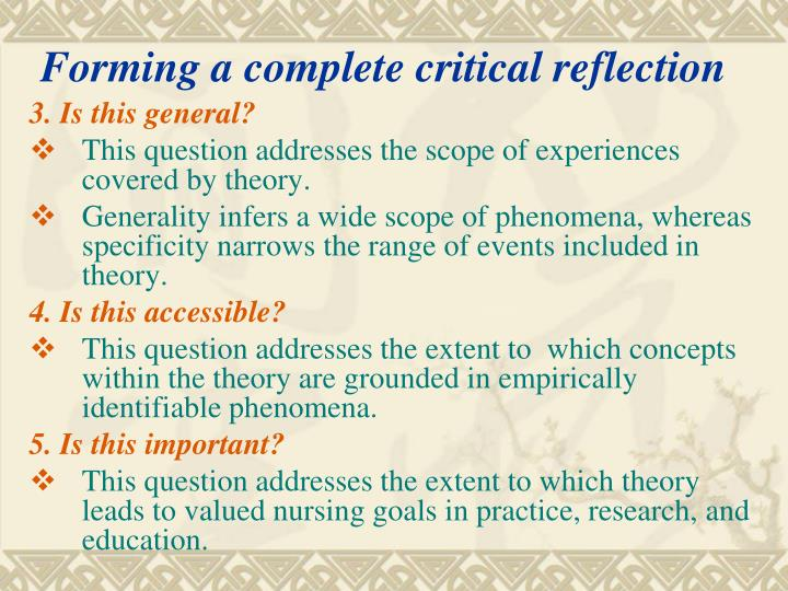 critical reflection of nursing theory Critical thinking is defined as the mental process of actively and skillfully perception, analysis, synthesis and evaluation of collected information through observation, experience and communication that leads to a decision for action in nursing education there is frequent reference to critical .