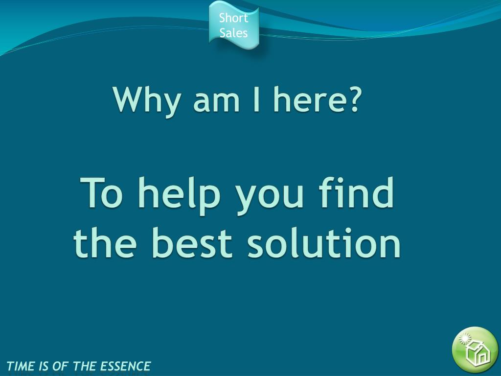 why am i here to help you find the best solution l.