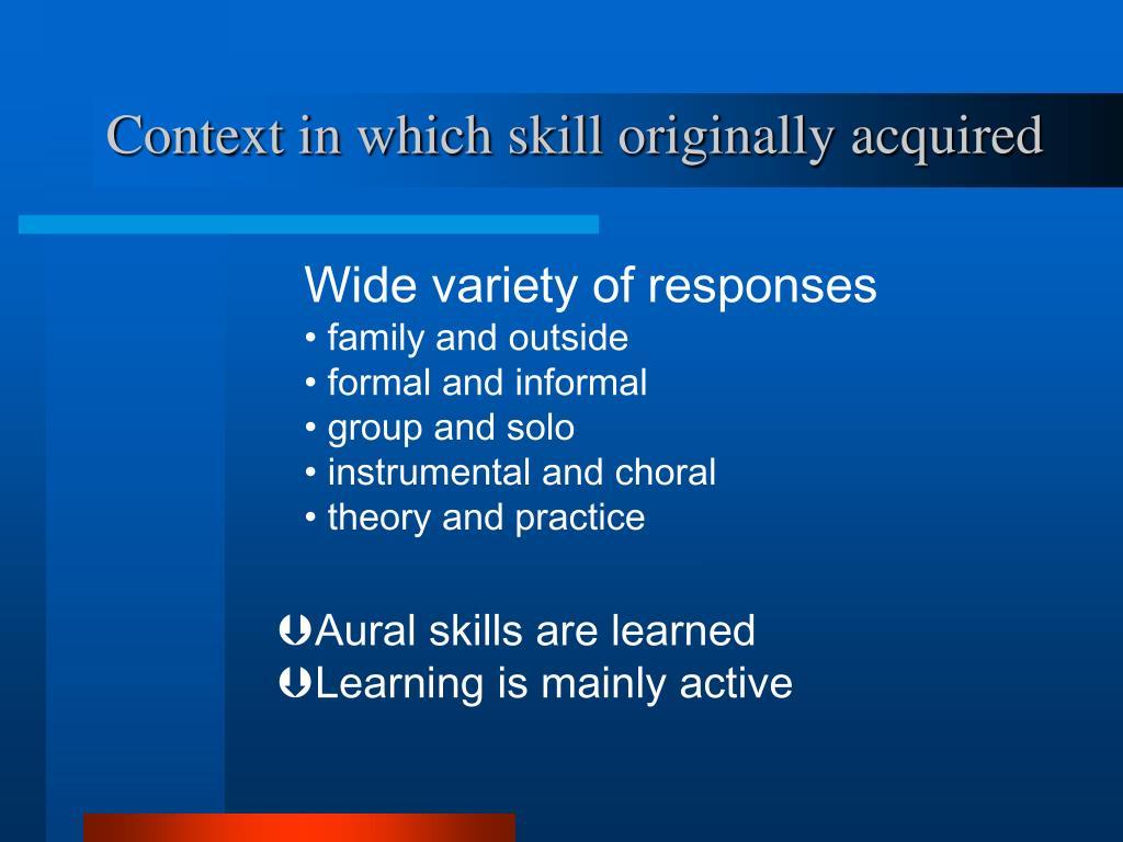 Context in which skill originally acquired