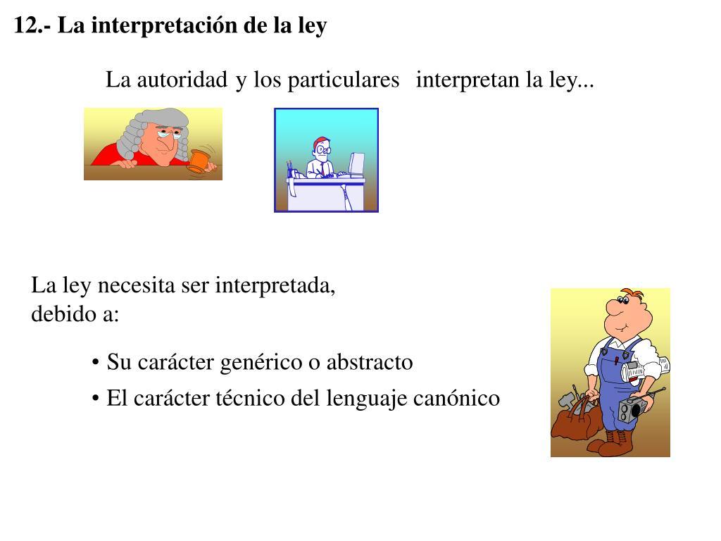 12.- La interpretación de la ley