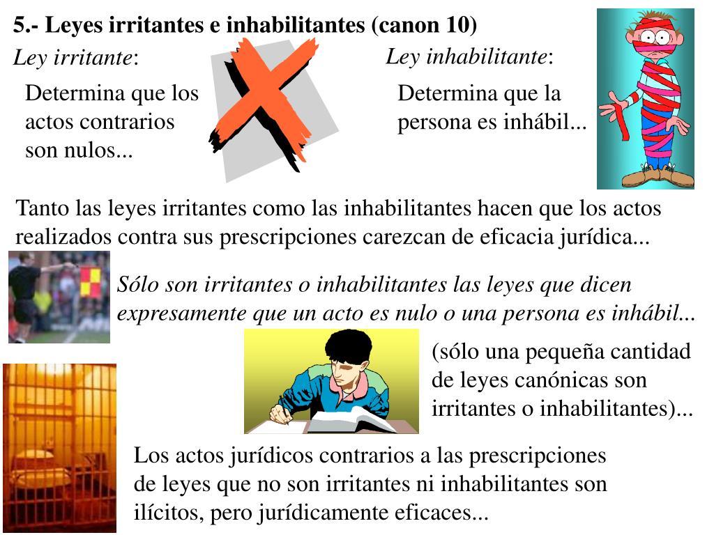 5.- Leyes irritantes e inhabilitantes (canon 10)