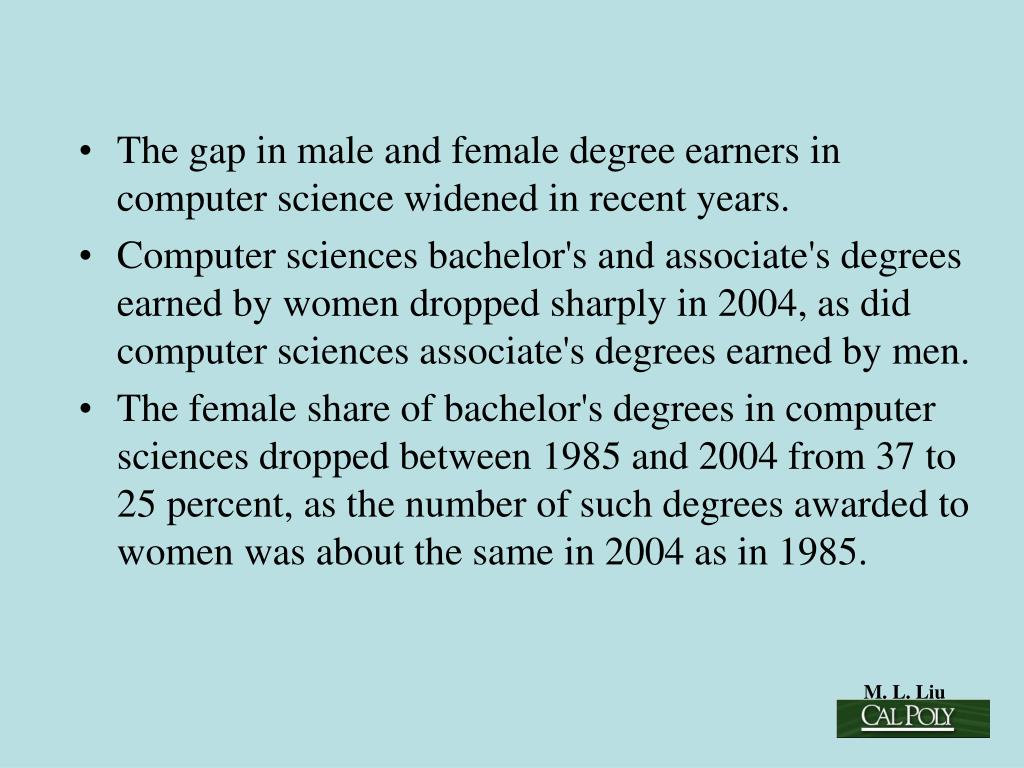The gap in male and female degree earners in computer science widened in recent years.