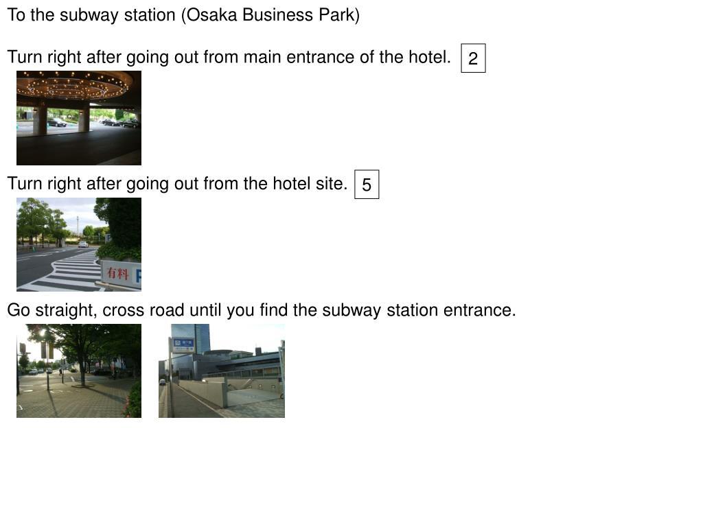 To the subway station (Osaka Business Park)