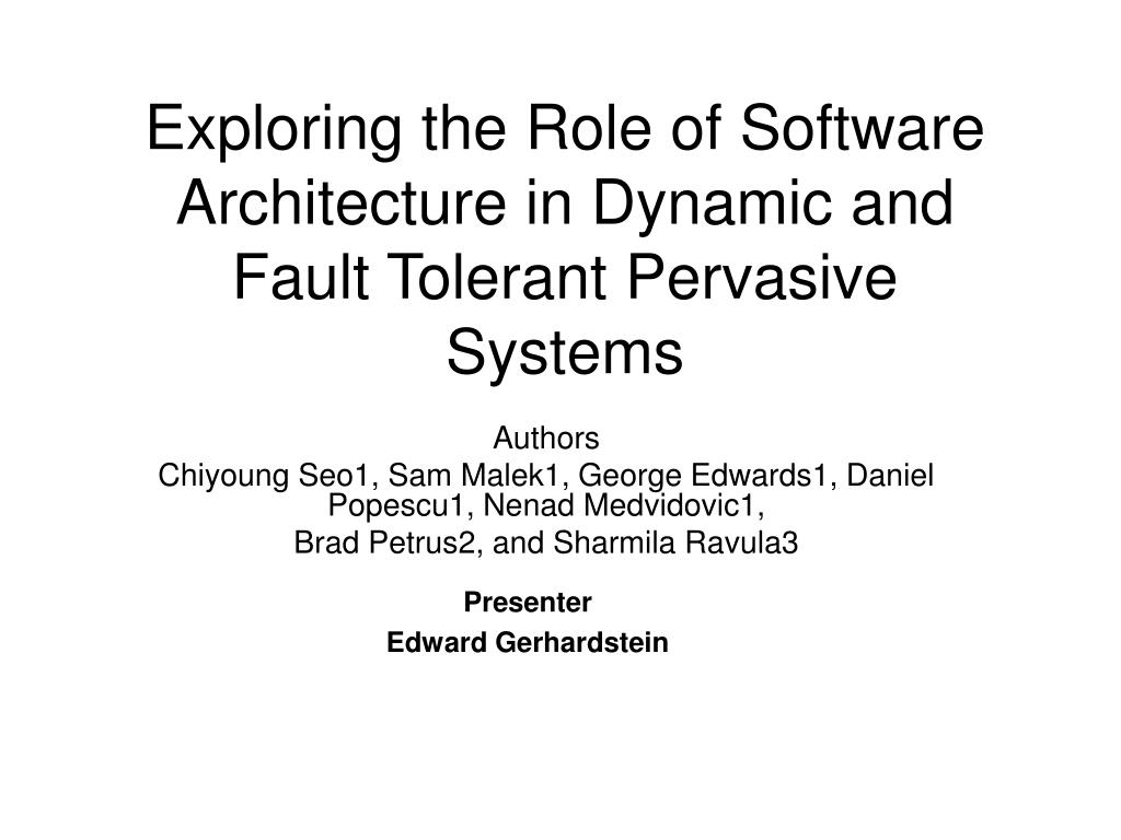 exploring the role of software architecture in dynamic and fault tolerant pervasive systems l.