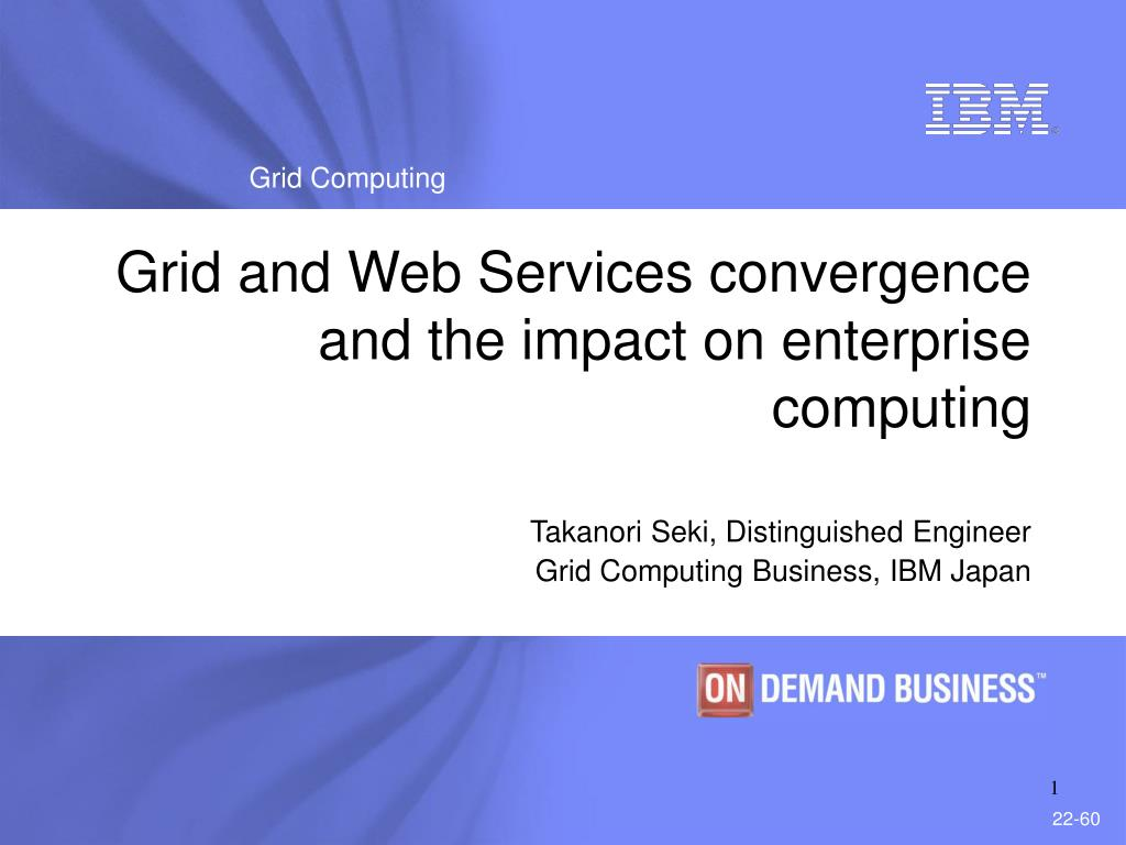 grid and web services convergence and the impact on enterprise computing l.