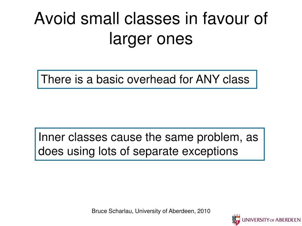 Avoid small classes in favour of larger ones