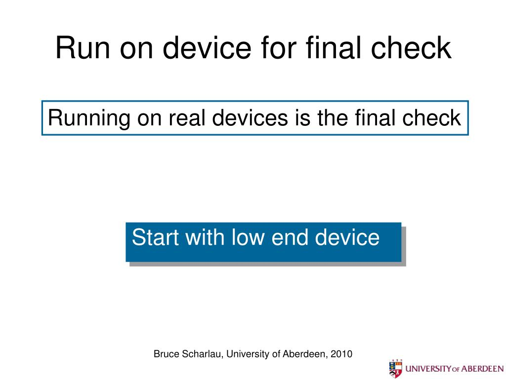 Run on device for final check
