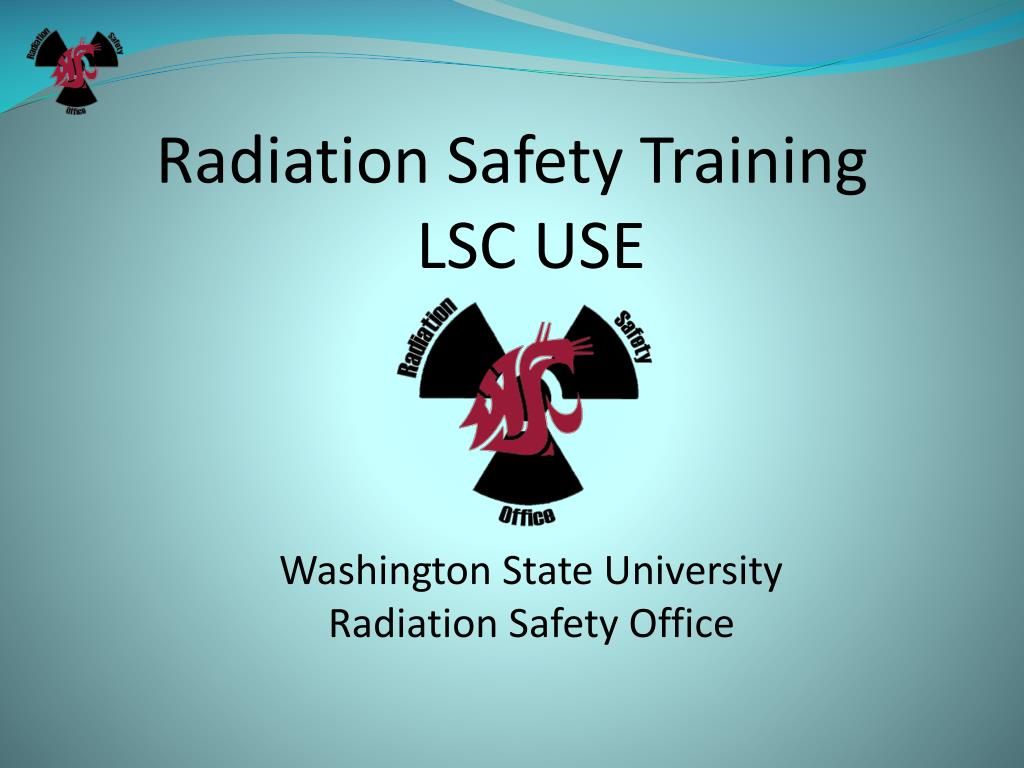 radiation safety training lsc use washington state university radiation safety office l.