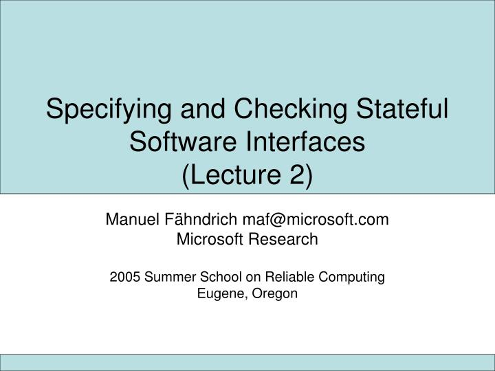 Specifying and checking stateful software interfaces lecture 2