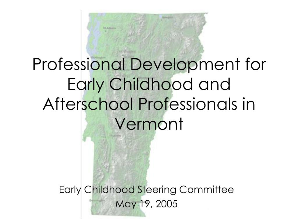 professional development for early childhood and afterschool professionals in vermont l.