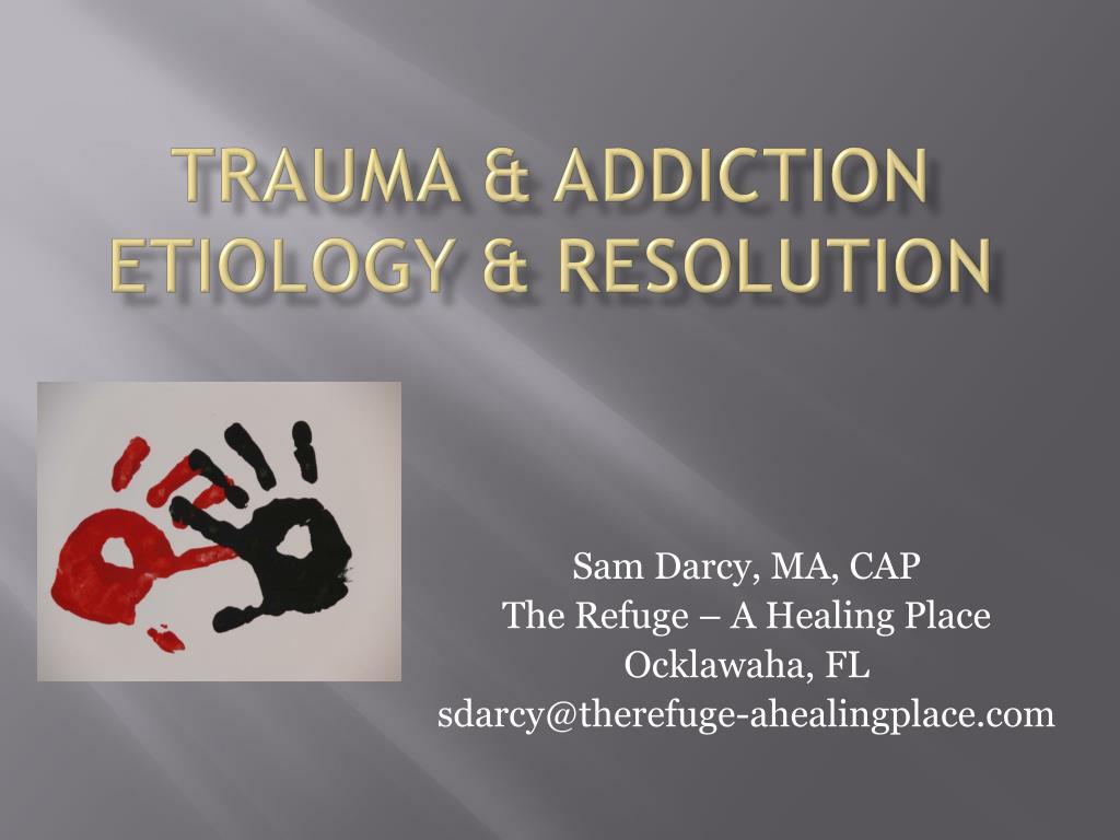 trauma addiction etiology resolution l.