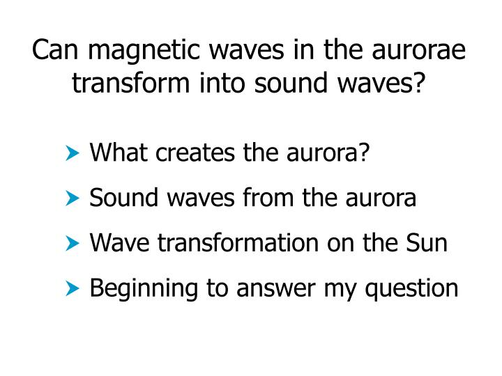 Can magnetic waves in the aurorae transform into sound waves
