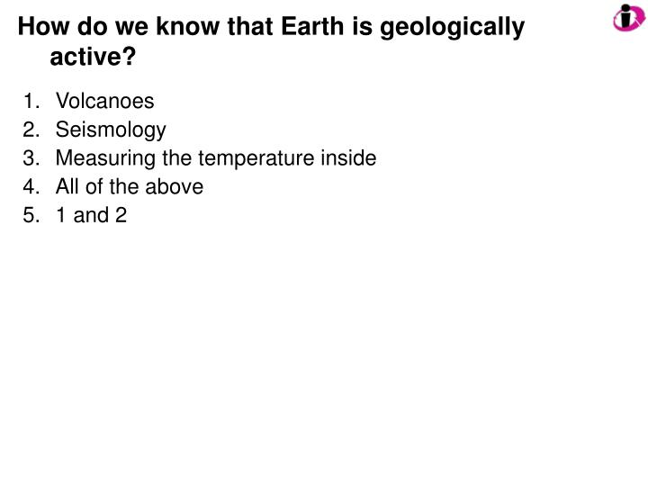 how do we know that earth is geologically active n.