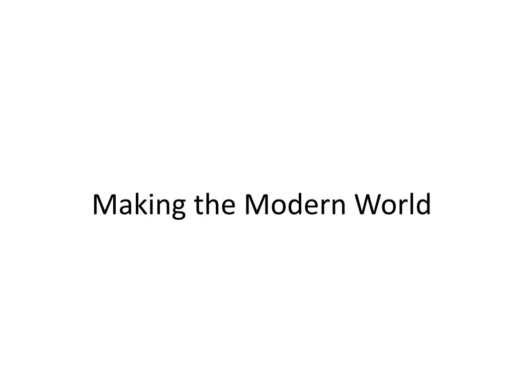 making the modern world l.