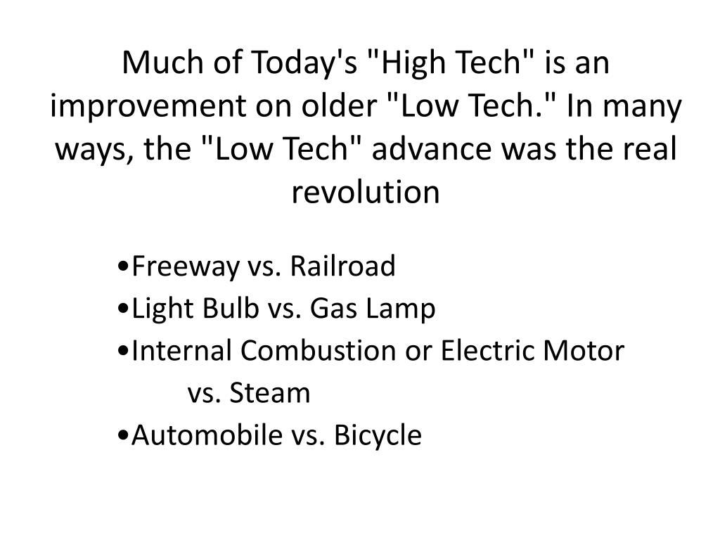 "Much of Today's ""High Tech"" is an improvement on older ""Low Tech."" In many ways, the ""Low Tech"" advance was the real revolution"
