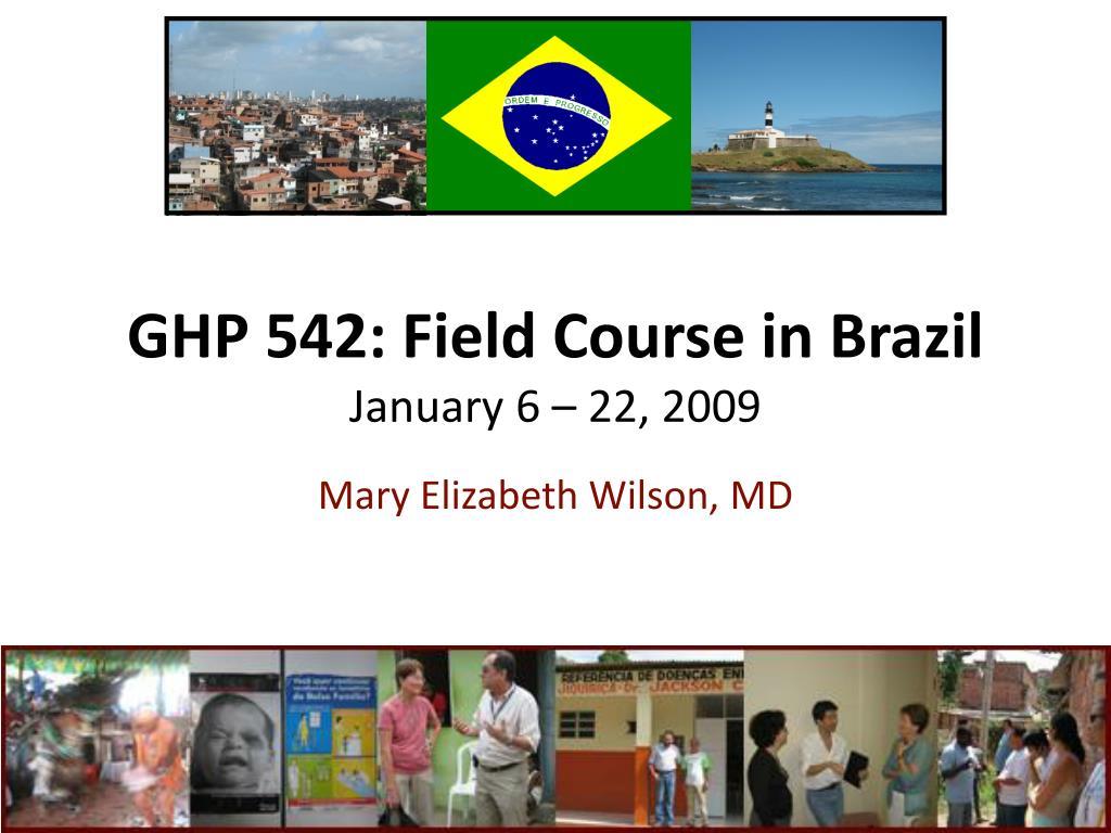 ghp 542 field course in brazil january 6 22 2009 l.