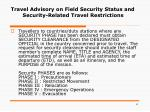 travel advisory on field security status and security related travel restrictions