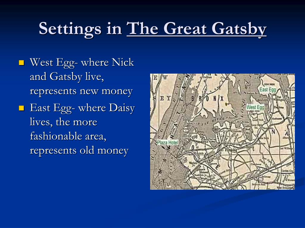 West Egg- where Nick and Gatsby live, represents new money