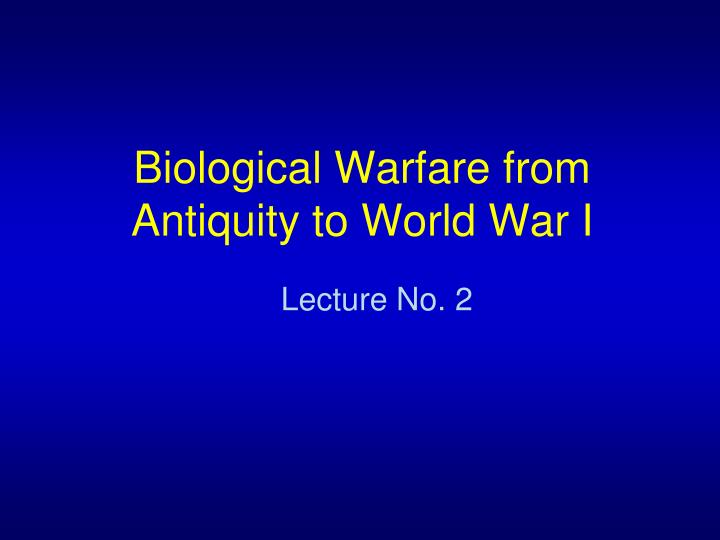 Biological warfare from antiquity to world war i