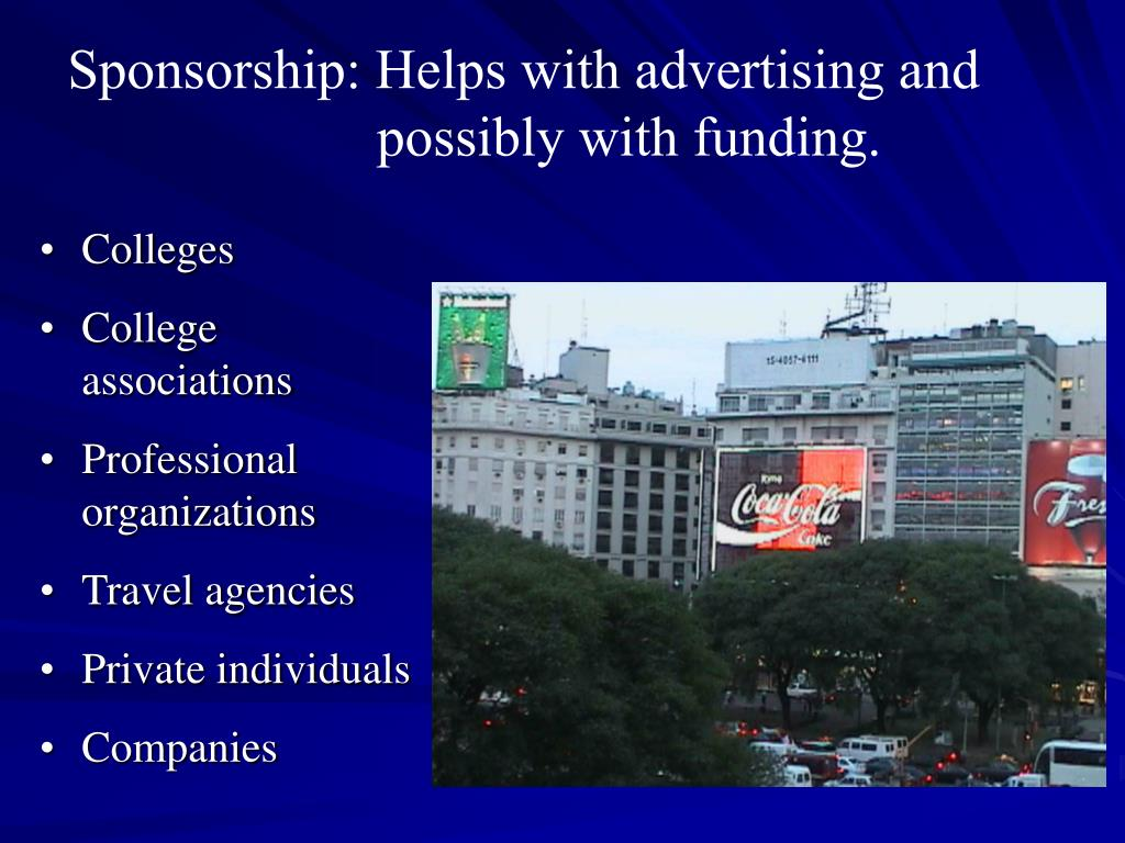 Sponsorship: Helps with advertising and