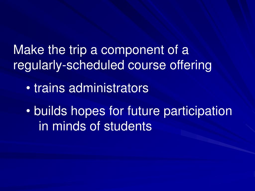 Make the trip a component of a regularly-scheduled course offering