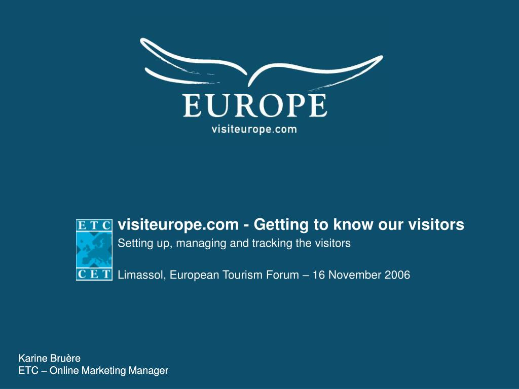 visiteurope com getting to know our visitors setting up managing and tracking the visitors l.