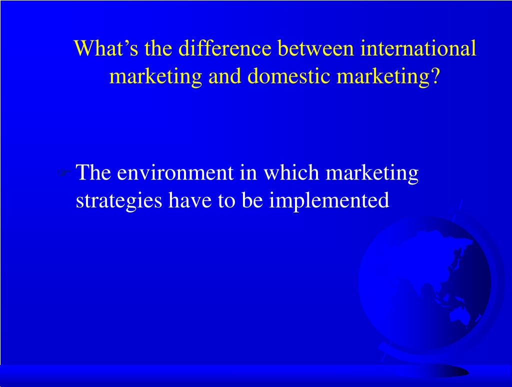 What's the difference between international marketing and domestic marketing?
