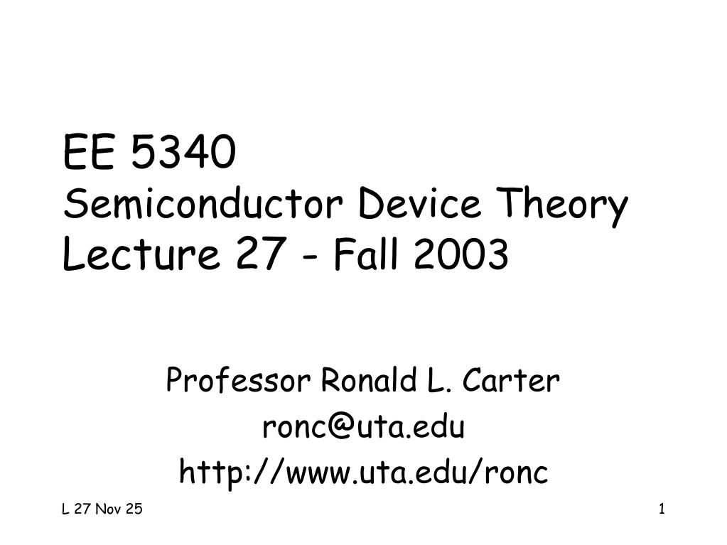 ee 5340 semiconductor device theory lecture 27 fall 2003 l.