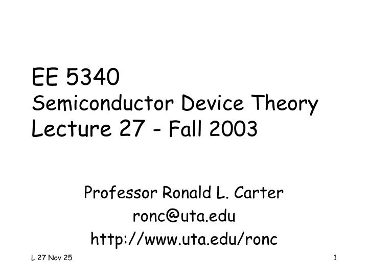 Ee 5340 semiconductor device theory lecture 27 fall 2003