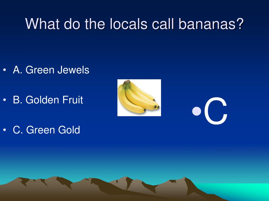 What do the locals call bananas?