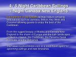 4 5 night caribbean sailings 7 night canada new england