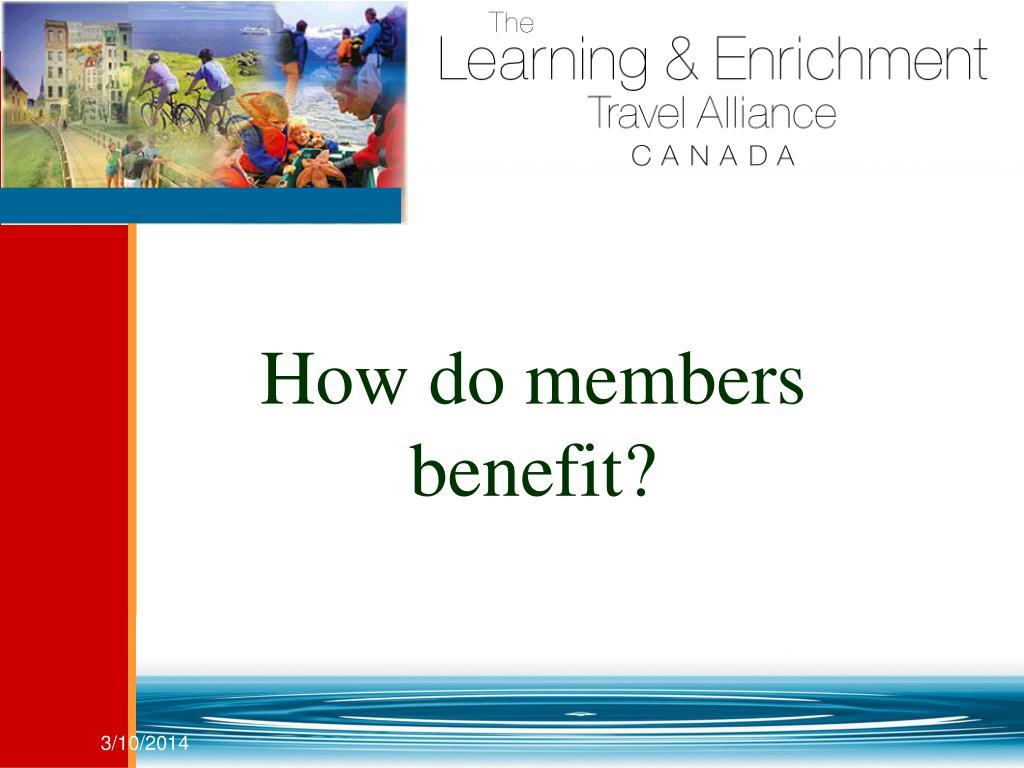 How do members benefit?