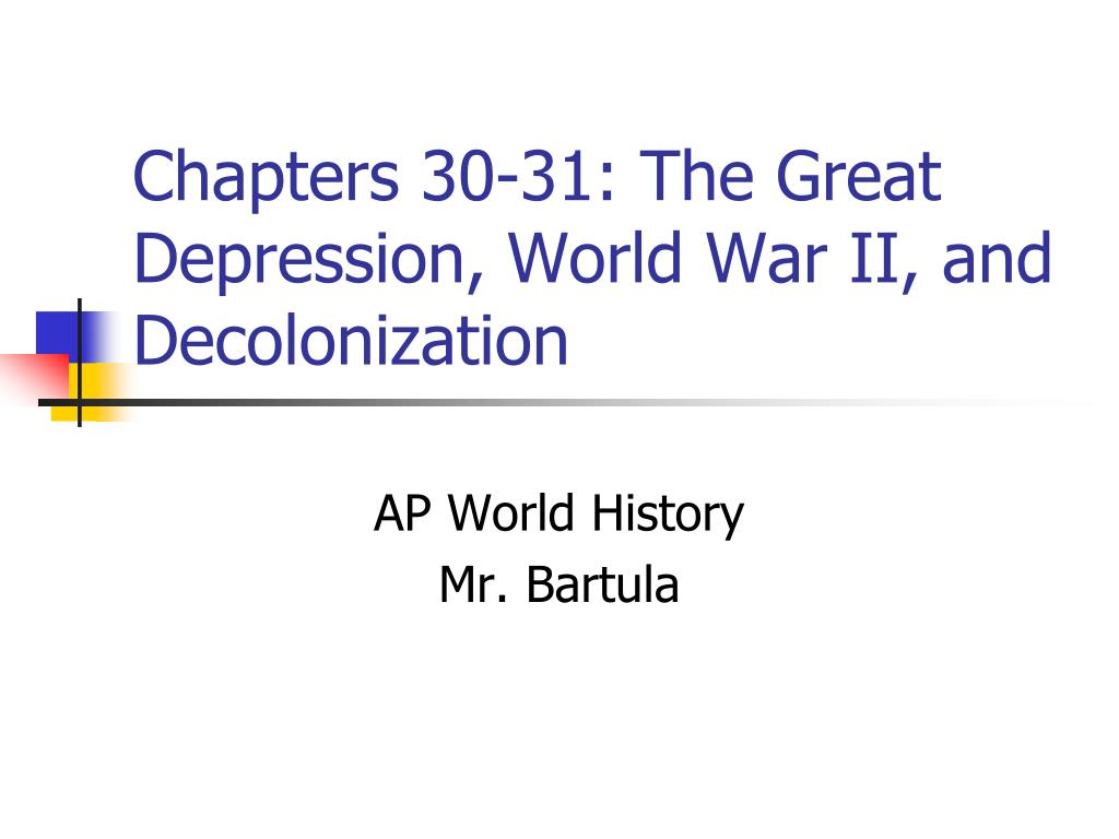 chapters 30 31 the great depression world war ii and decolonization l.