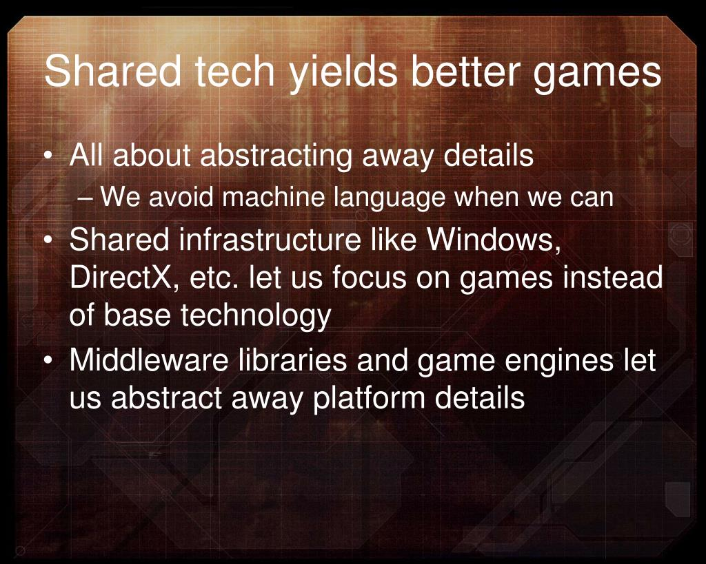 Shared tech yields better games