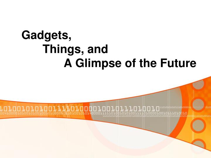 gadgets things and a glimpse of the future n.