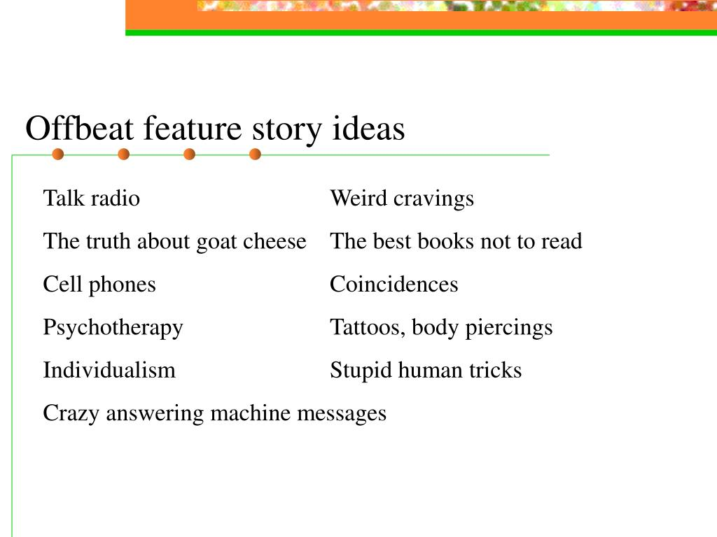 Offbeat feature story ideas