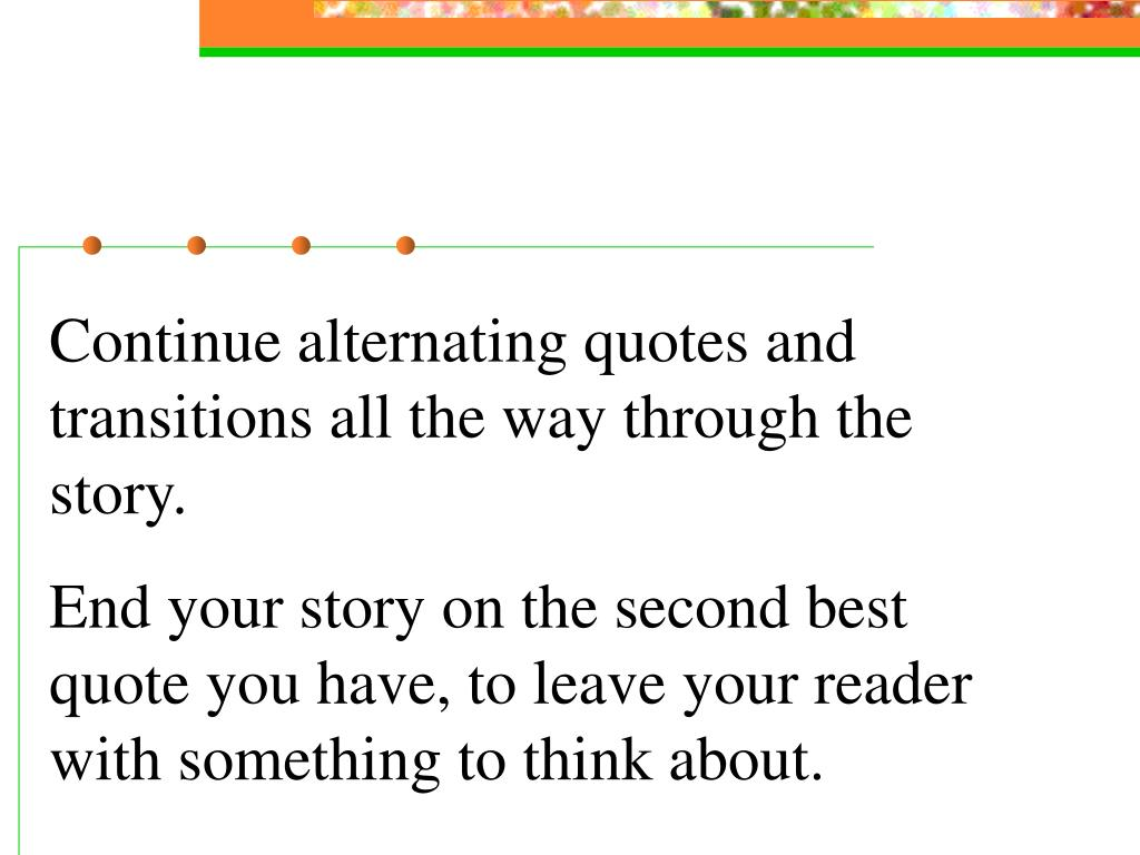 Continue alternating quotes and transitions all the way through the story.