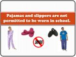 pajamas and slippers are not permitted to be worn in school