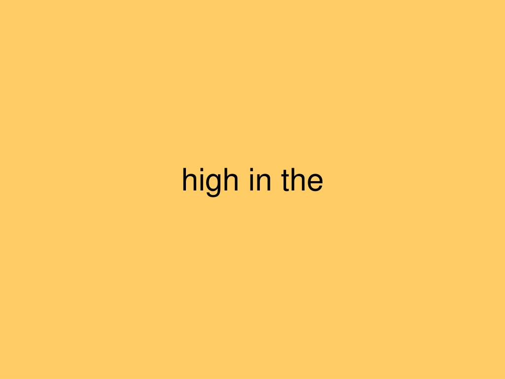 high in the