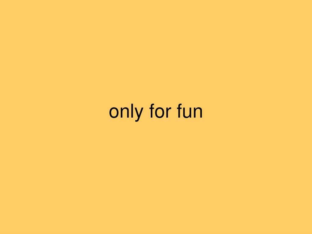 only for fun