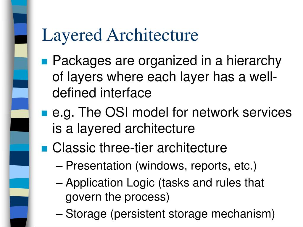 Packages are organized in a hierarchy of layers where each layer has a well-defined interface