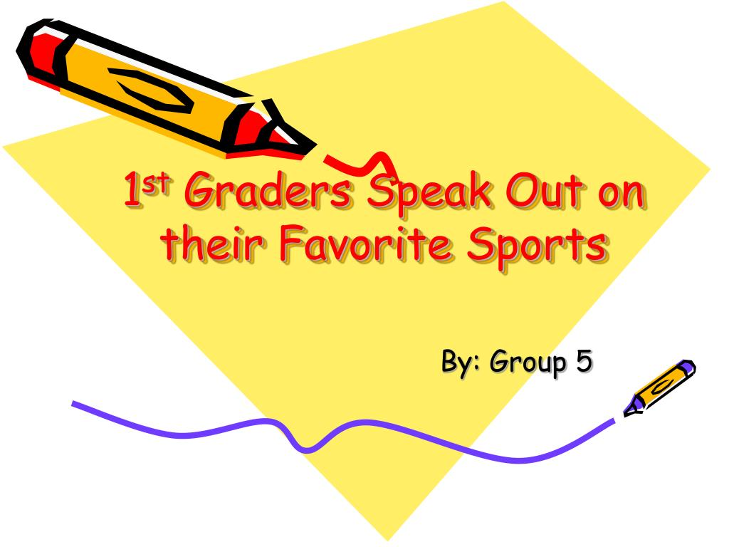1 st graders speak out on their favorite sports l.