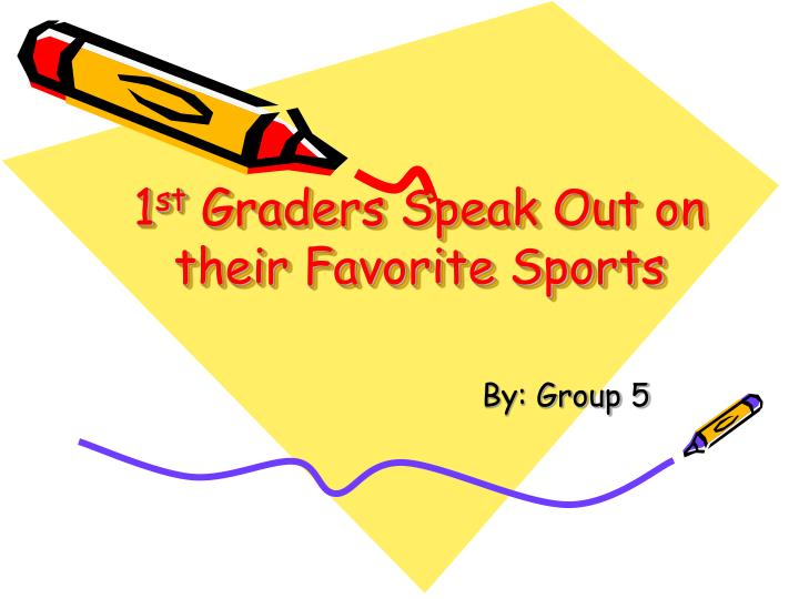 1 st graders speak out on their favorite sports
