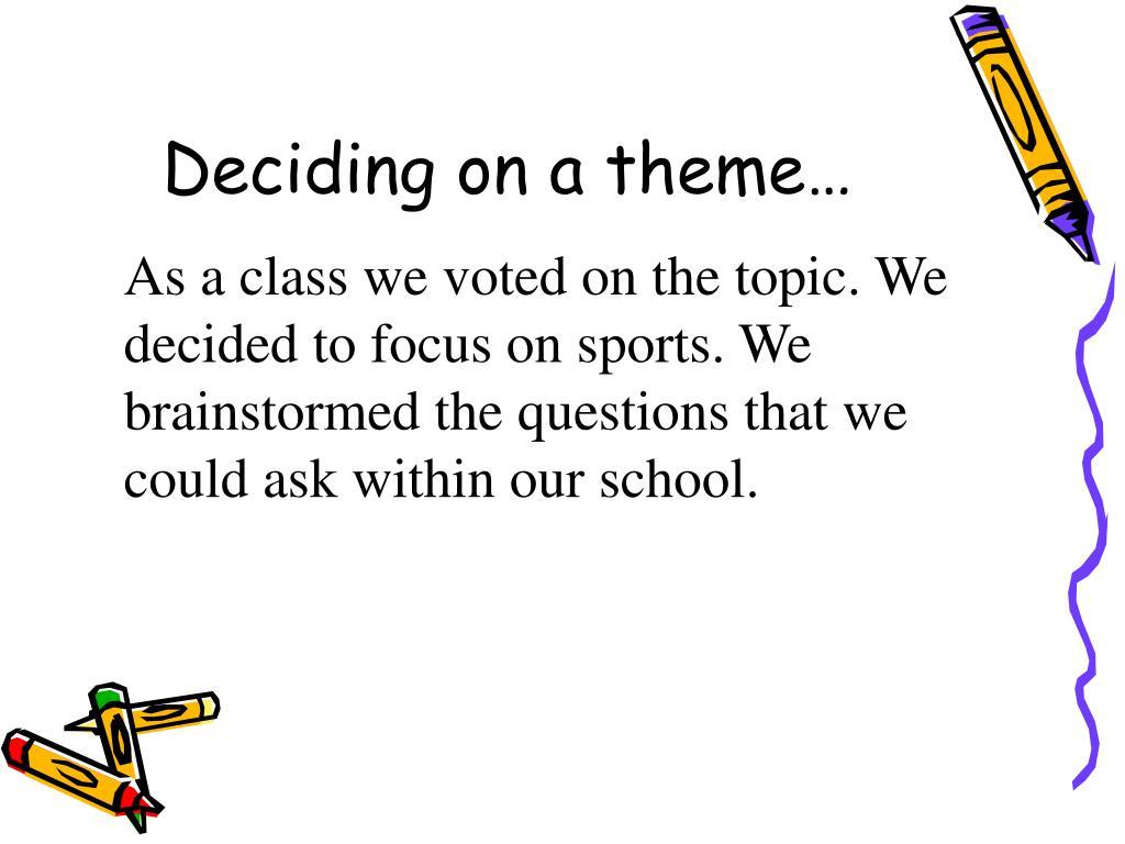Deciding on a theme…