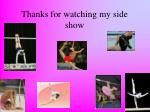 thanks for watching my side show