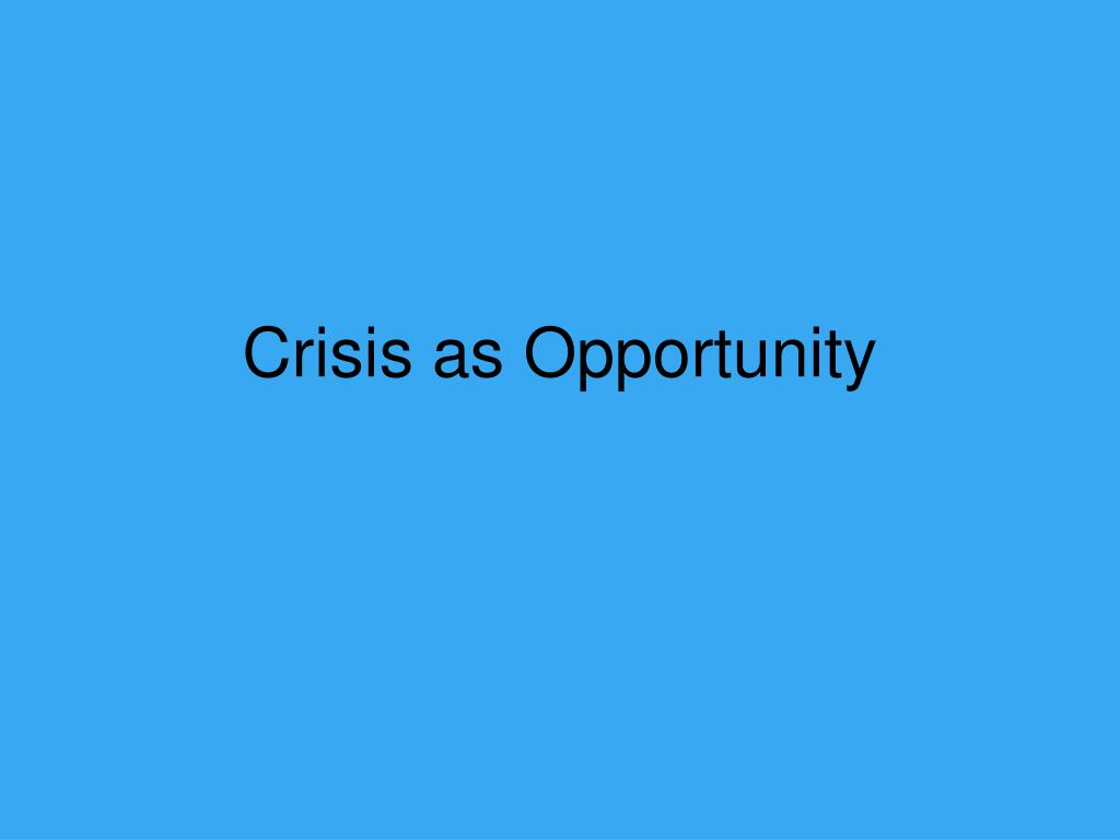 Crisis as Opportunity