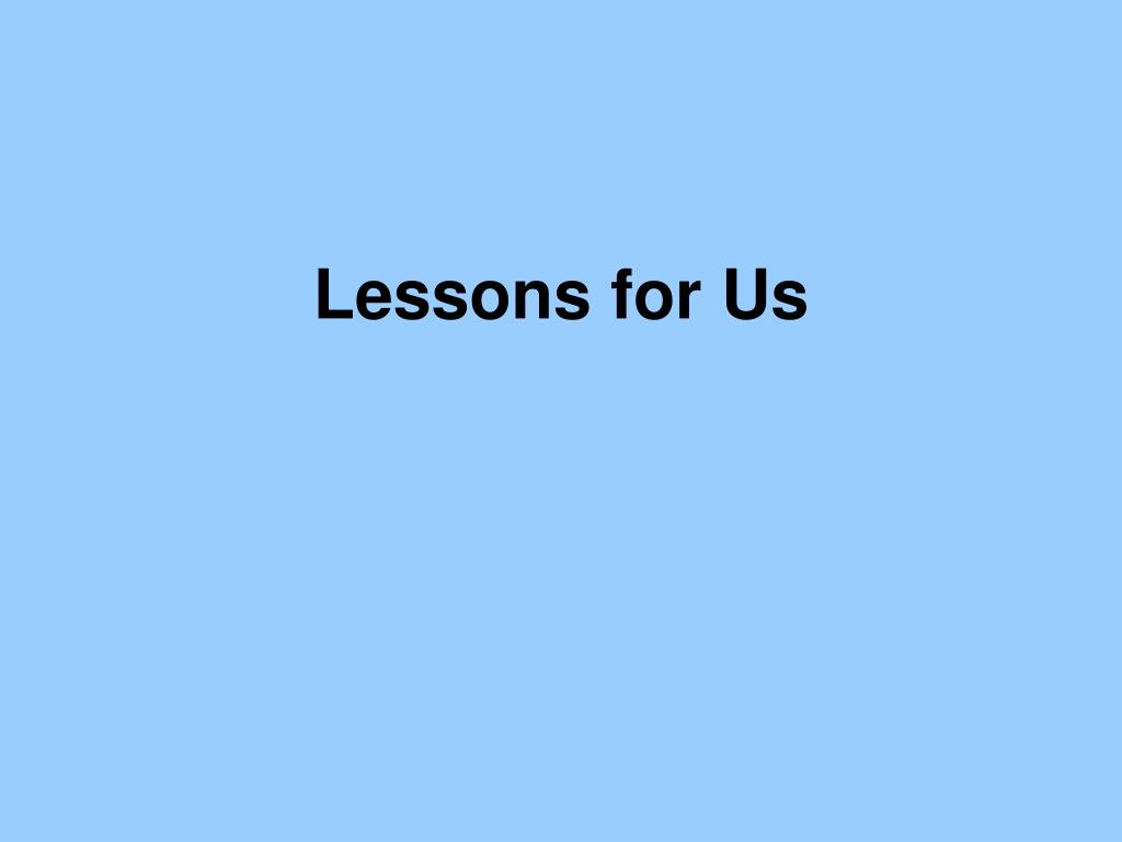 Lessons for Us