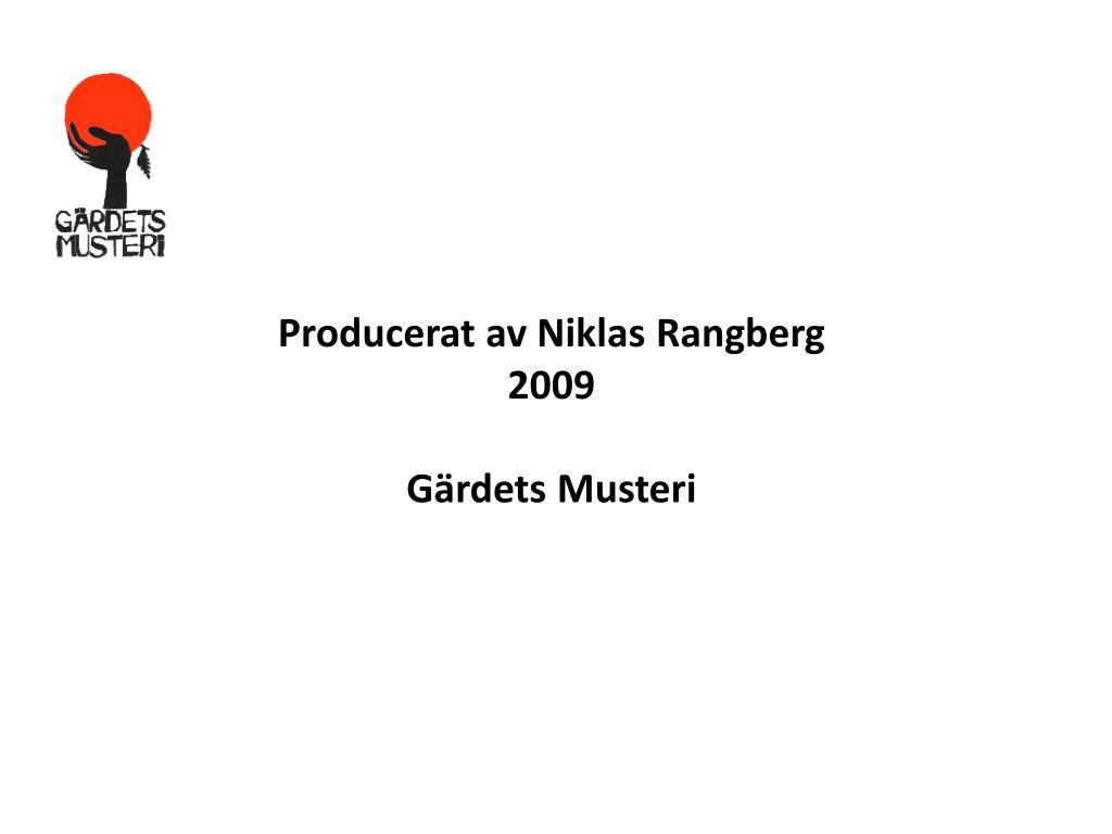 Producerat av Niklas Rangberg 2009