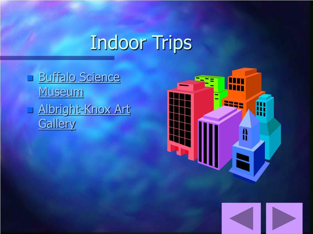 Indoor Trips